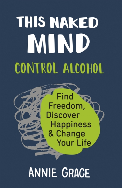 jacket for This Naked Mind - subtitle reads: Find Freedom, Discover Happiness & Change Your Life