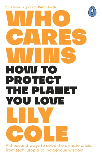 jacket for Who Cares Wins - text reads: a thousand ways to solve the climate crisis from tech-utopia to indigenous wisdom